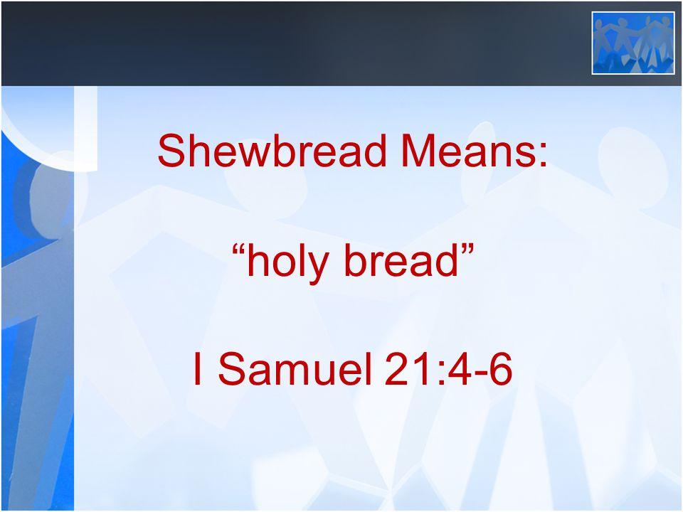 "Shewbread Means: ""holy bread"" I Samuel 21:4-6"