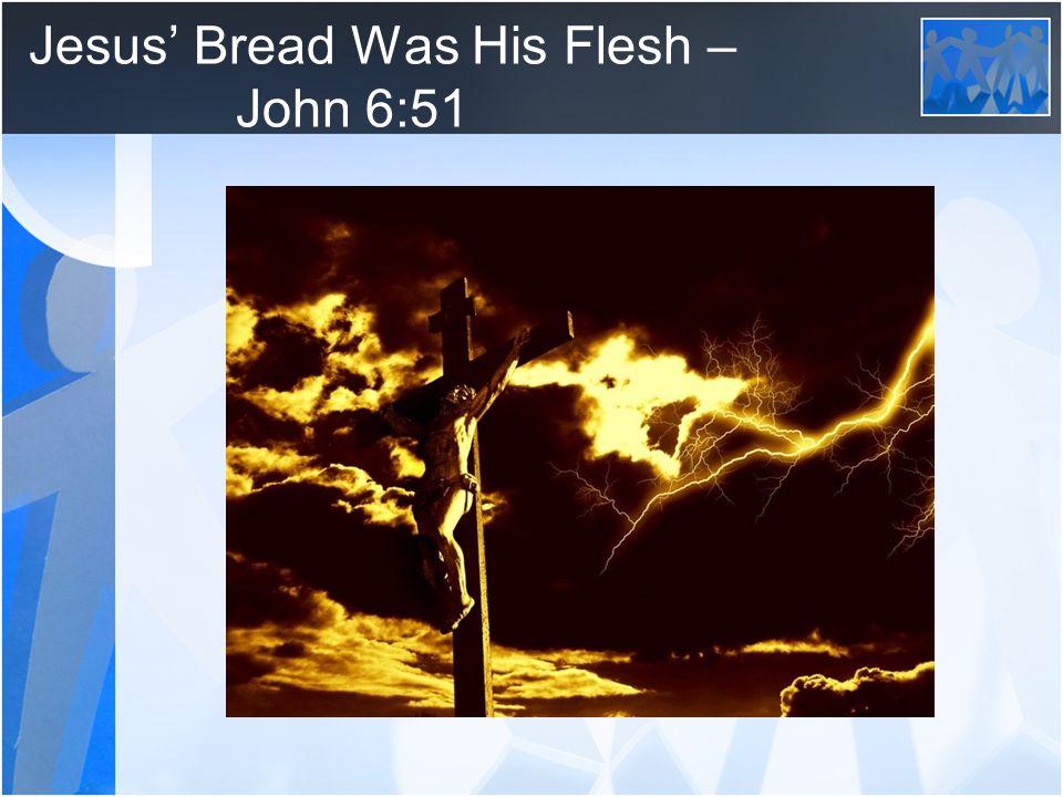 Jesus' Bread Was His Flesh – John 6:51