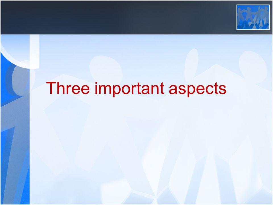 Three important aspects