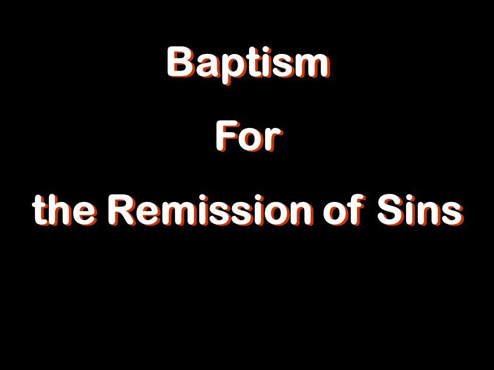 Baptism For the Remission of Sins Baptism For the Remission of Sins