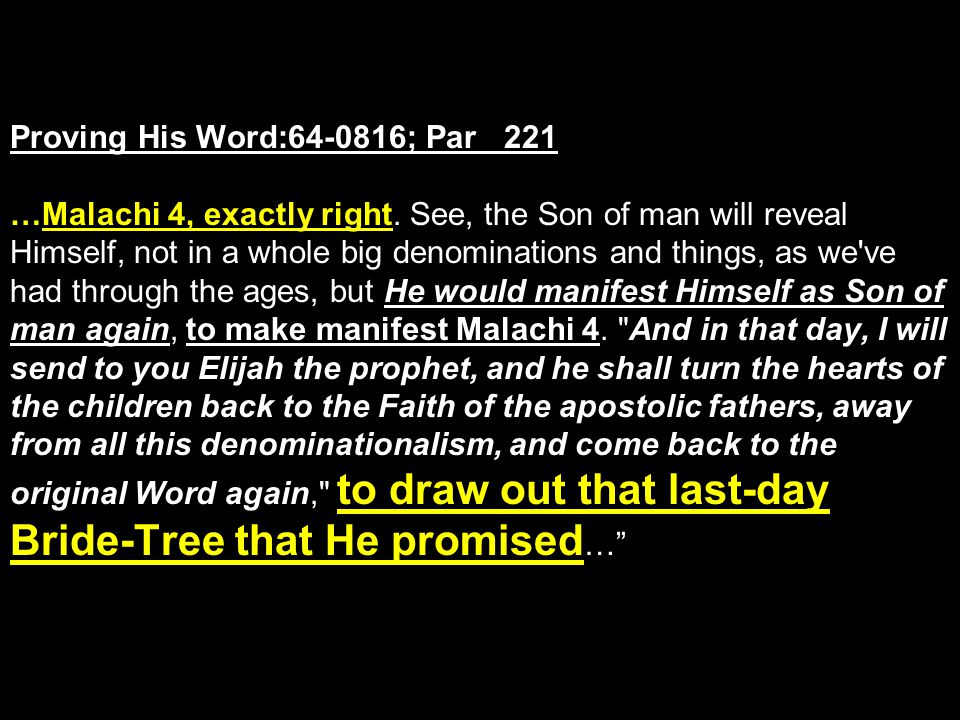 Proving His Word:64-0816; Par 221 …Malachi 4, exactly right.