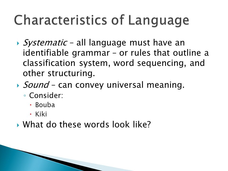  Systematic – all language must have an identifiable grammar – or rules that outline a classification system, word sequencing, and other structuring.