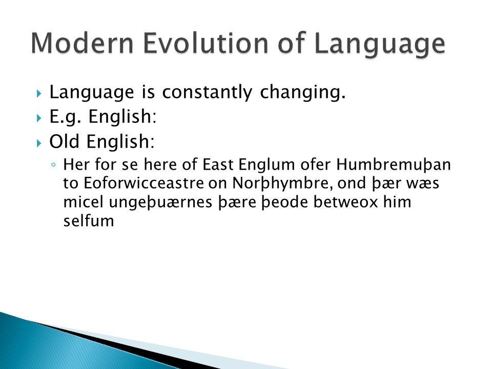  Language is constantly changing.  E.g.