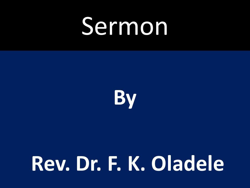 Sermon By Rev. Dr. F. K. Oladele