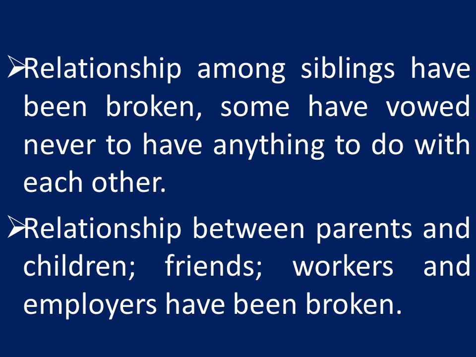  Relationship among siblings have been broken, some have vowed never to have anything to do with each other.