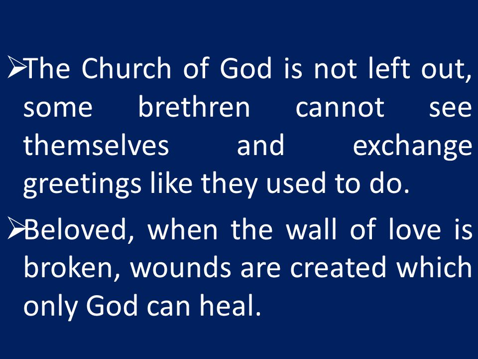  The Church of God is not left out, some brethren cannot see themselves and exchange greetings like they used to do.