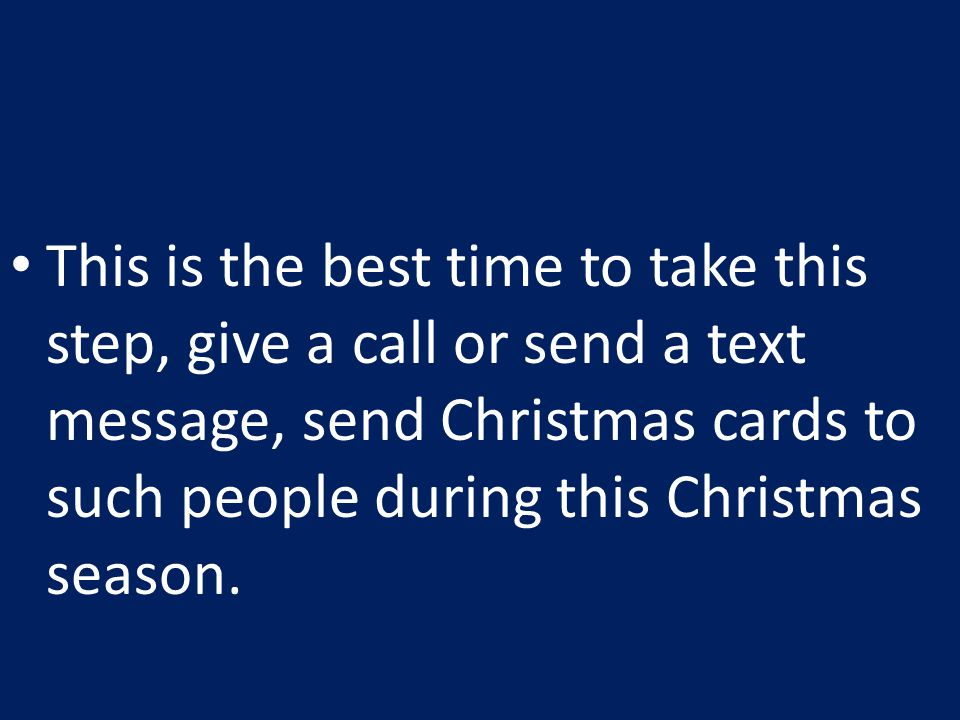 This is the best time to take this step, give a call or send a text message, send Christmas cards to such people during this Christmas season.