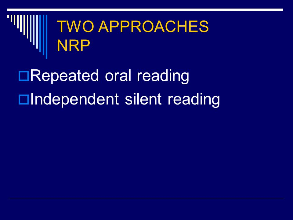 TWO APPROACHES NRP  Repeated oral reading  Independent silent reading