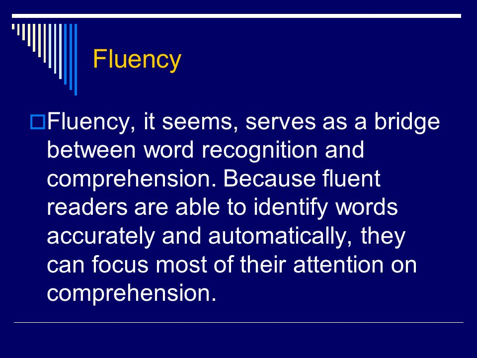  Fluency, it seems, serves as a bridge between word recognition and comprehension.