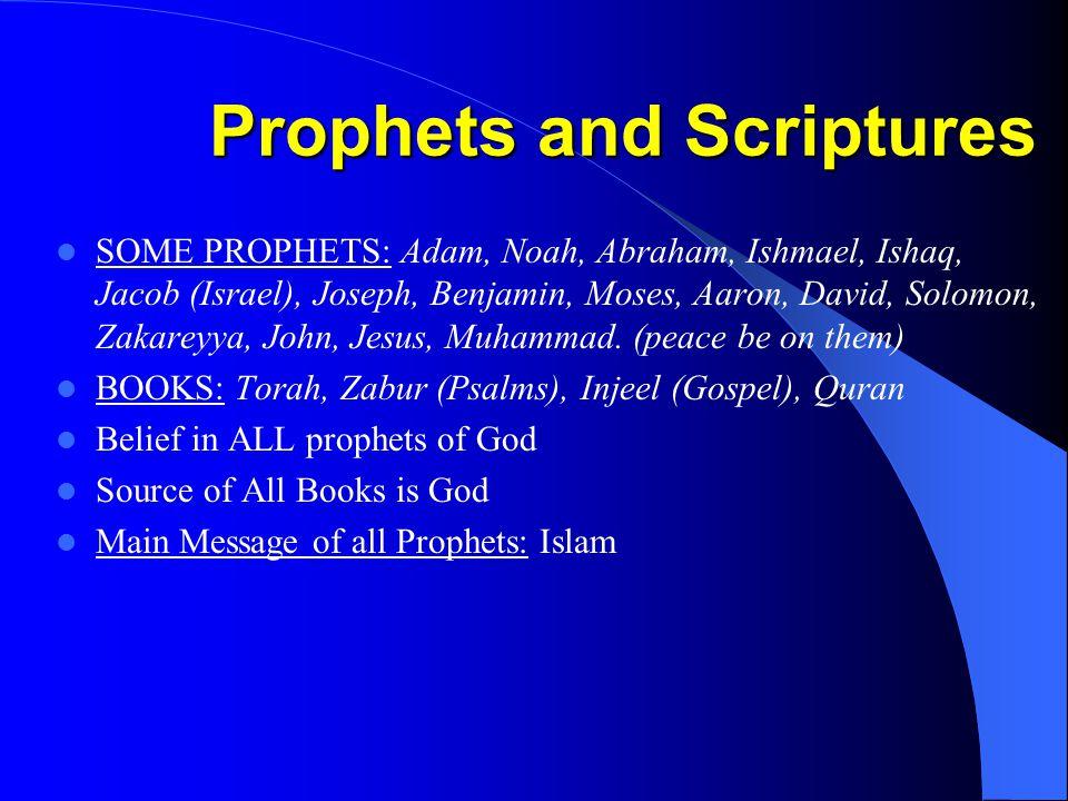 Prophets and Scriptures SOME PROPHETS: Adam, Noah, Abraham, Ishmael, Ishaq, Jacob (Israel), Joseph, Benjamin, Moses, Aaron, David, Solomon, Zakareyya, John, Jesus, Muhammad.