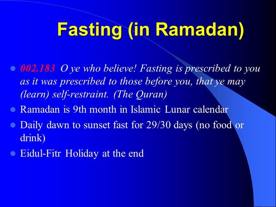 Fasting (in Ramadan) 002.183 O ye who believe.