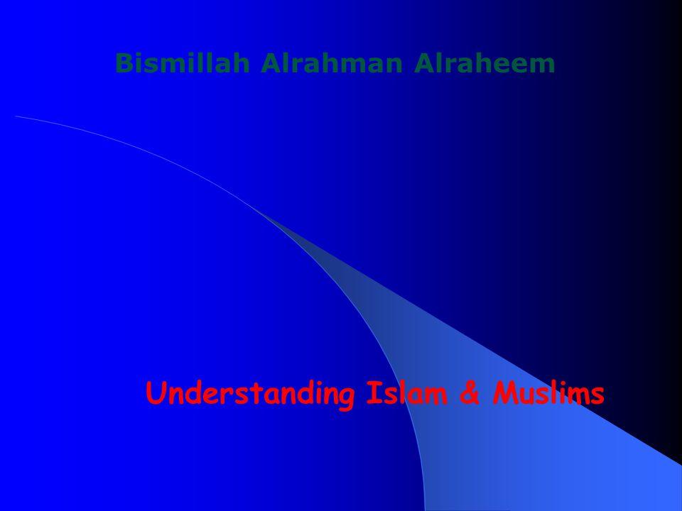 Understanding Islam & Muslims Bismillah Alrahman Alraheem