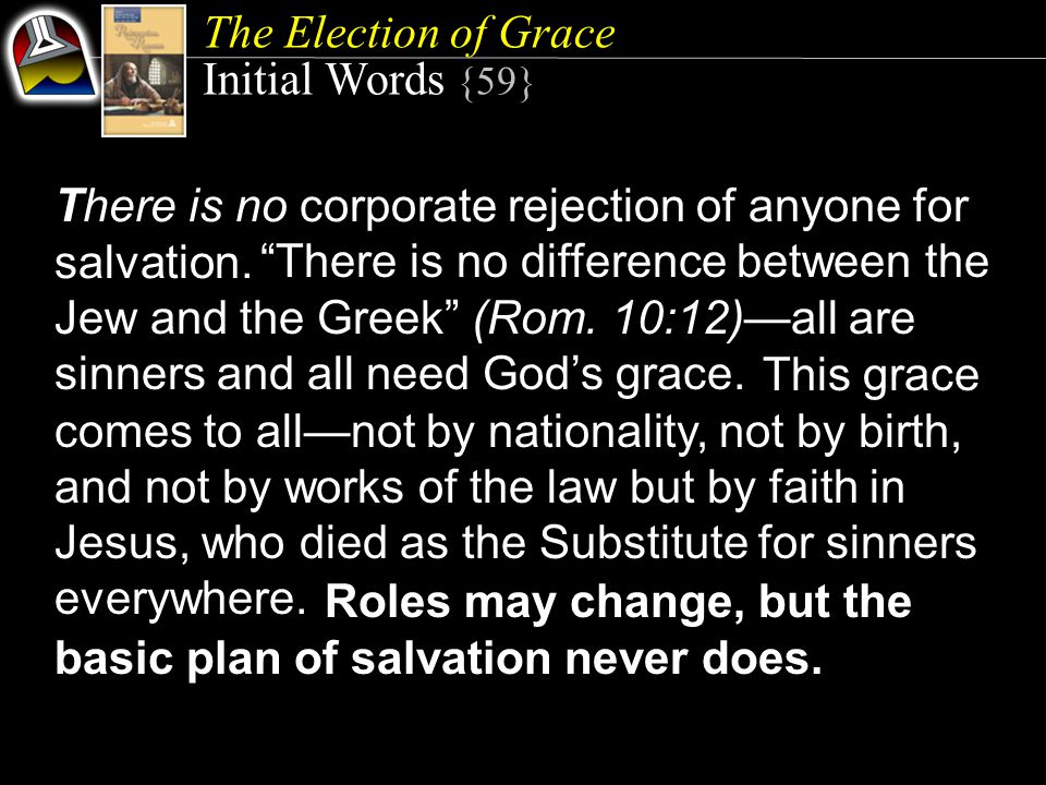 The Election of Grace Quick Look 1.Israel Rejects Christ (Romans 10) 2.