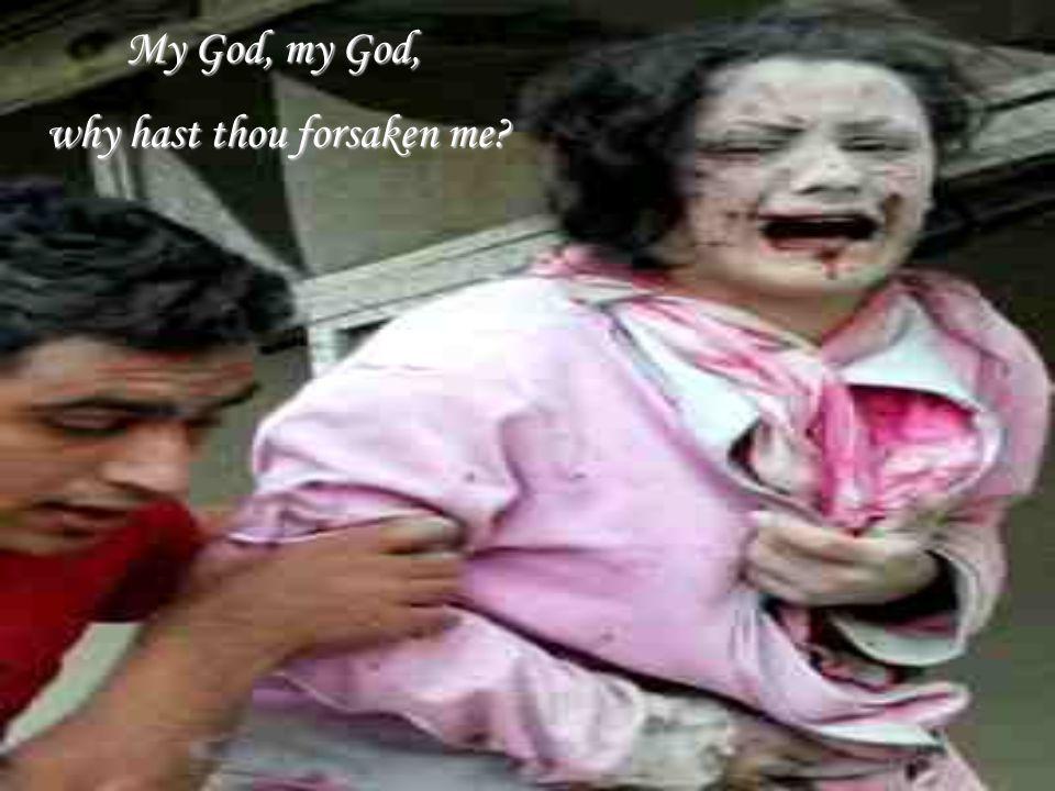 My God, my God, why hast thou forsaken me? why hast thou forsaken me?