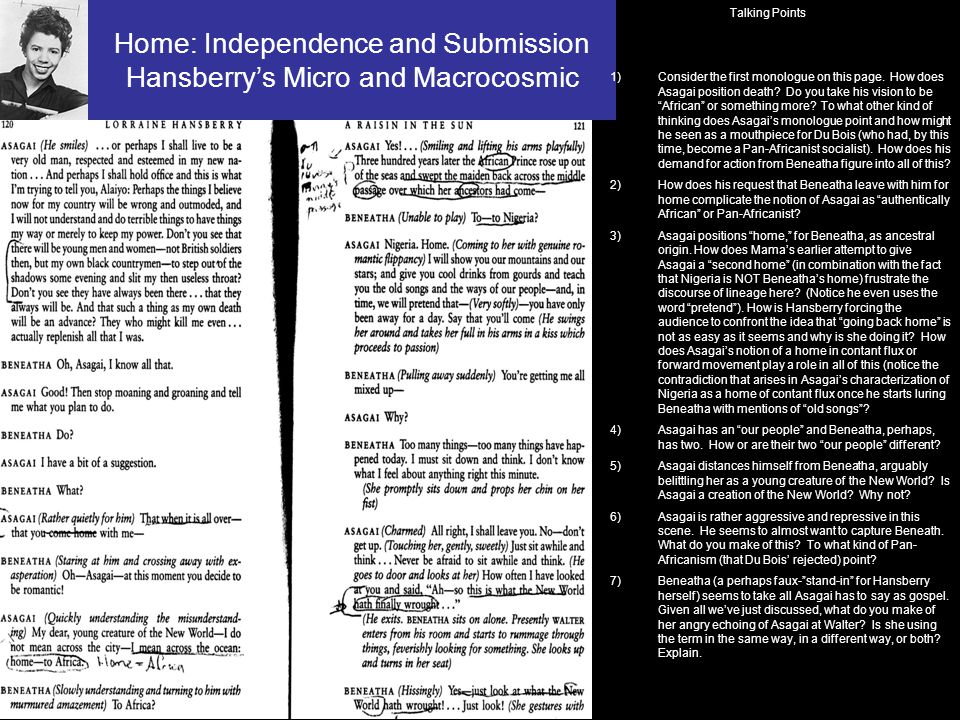 Home: Independence and Submission Hansberry's Micro and Macrocosmic Talking Points 1)Consider the first monologue on this page.