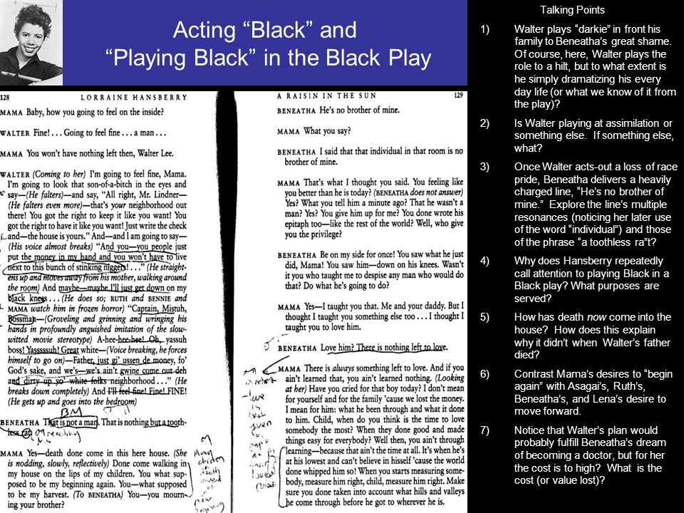Acting Black and Playing Black in the Black Play Talking Points 1)Walter plays darkie in front his family to Beneatha's great shame.