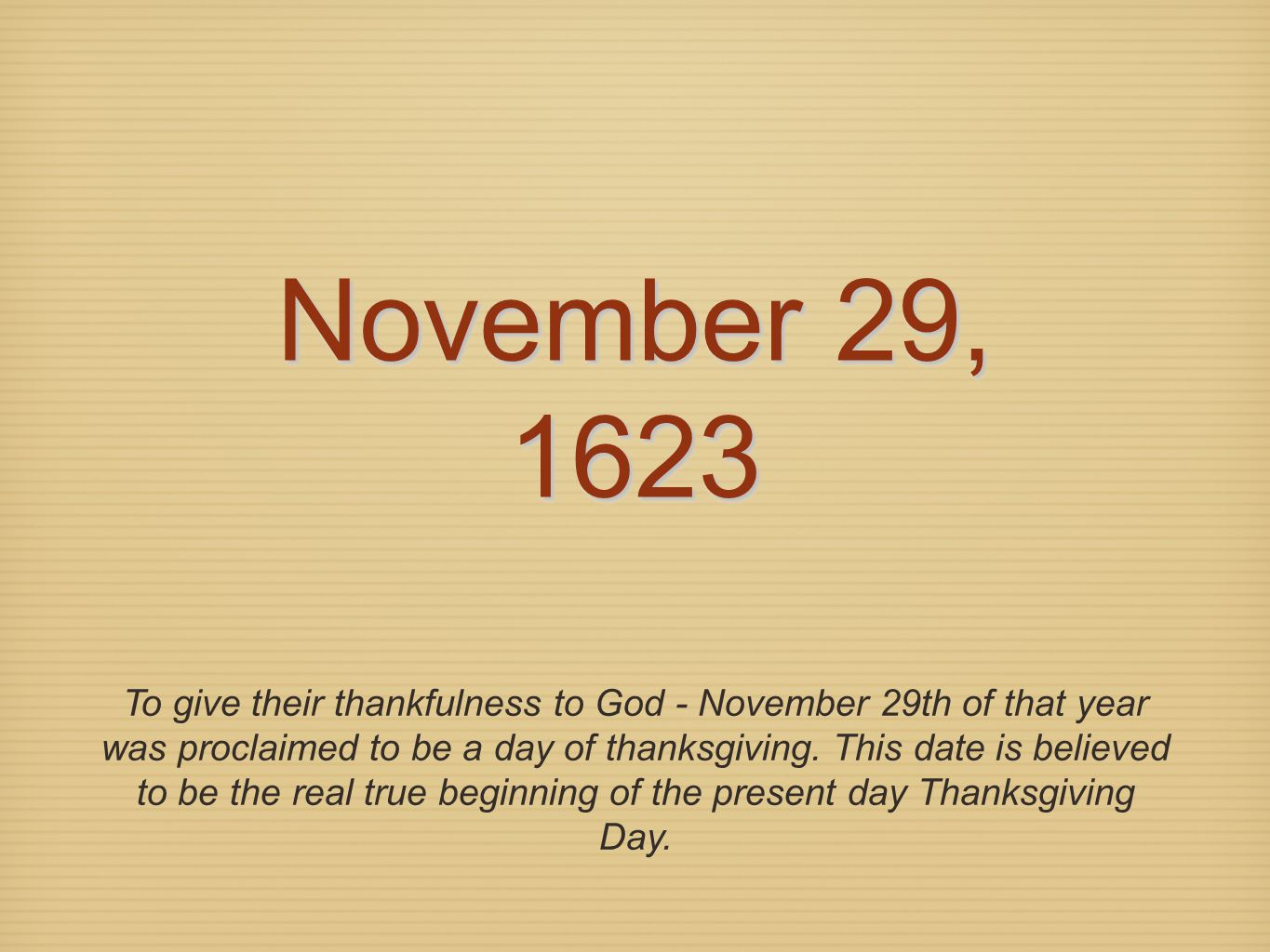 To give their thankfulness to God - November 29th of that year was proclaimed to be a day of thanksgiving. This date is believed to be the real true b
