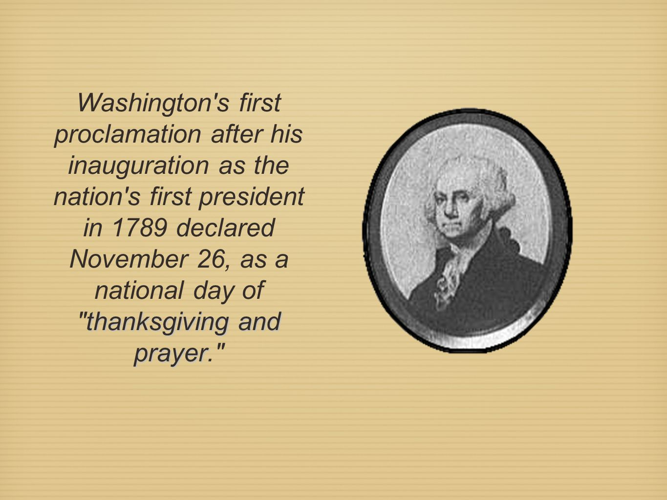 thanksgiving and prayer Washington's first proclamation after his inauguration as the nation's first president in 1789 declared November 26, as a nati