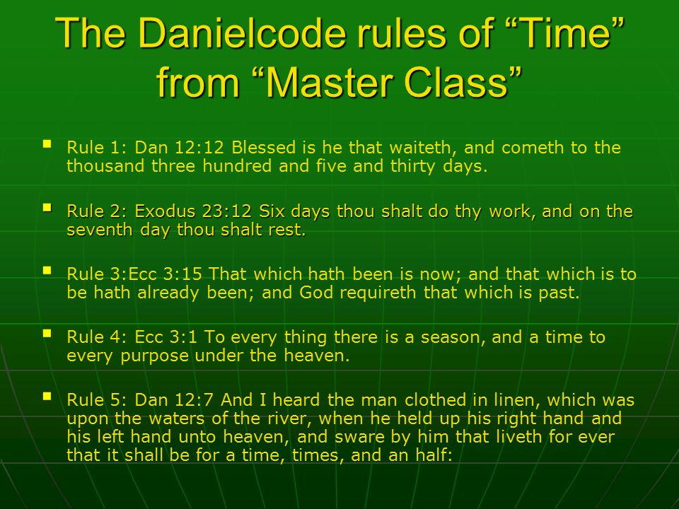 The Danielcode rules of Time from Master Class   Rule 1: Dan 12:12 Blessed is he that waiteth, and cometh to the thousand three hundred and five and thirty days.