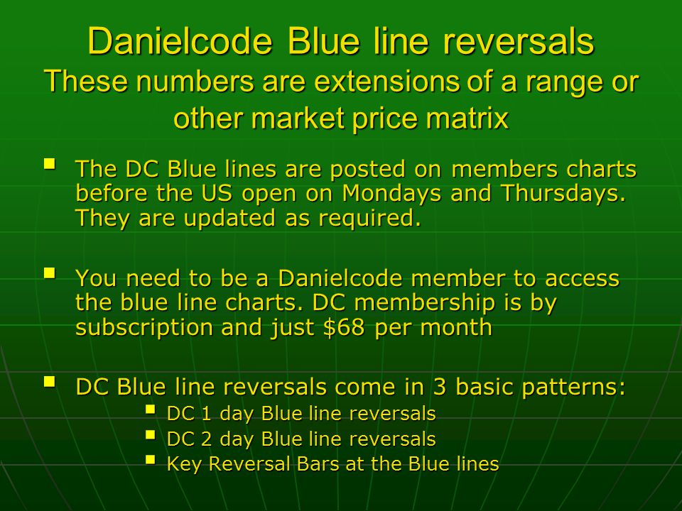 Danielcode Blue line reversals These numbers are extensions of a range or other market price matrix  The DC Blue lines are posted on members charts before the US open on Mondays and Thursdays.