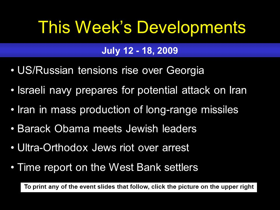 This Week's Developments To print any of the event slides that follow, click the picture on the upper right US/Russian tensions rise over Georgia Isra
