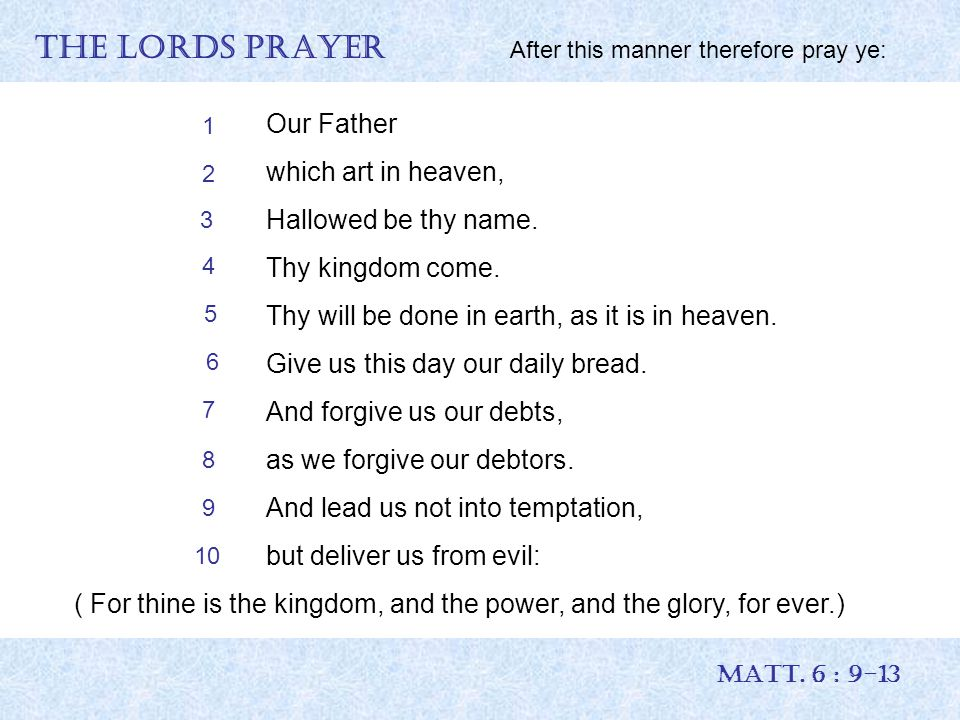 THE LORDS PRAYER After this manner therefore pray ye: MATT.