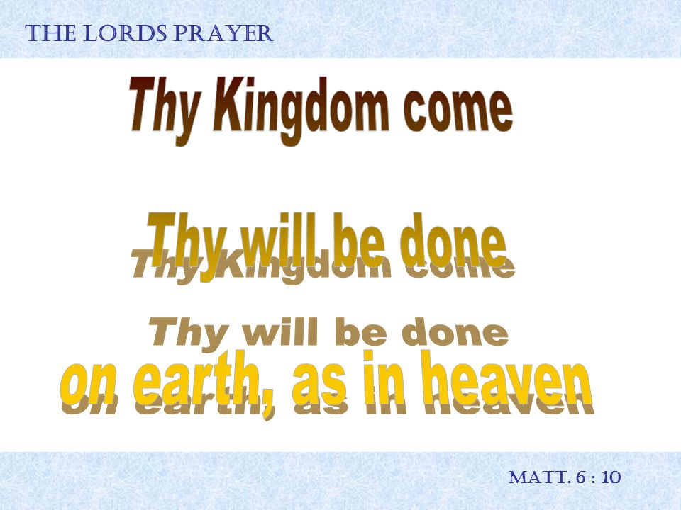 THE LORDS PRAYER MATT. 6 : 10
