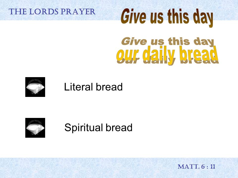 THE LORDS PRAYER MATT. 6 : 11 Literal bread Spiritual bread