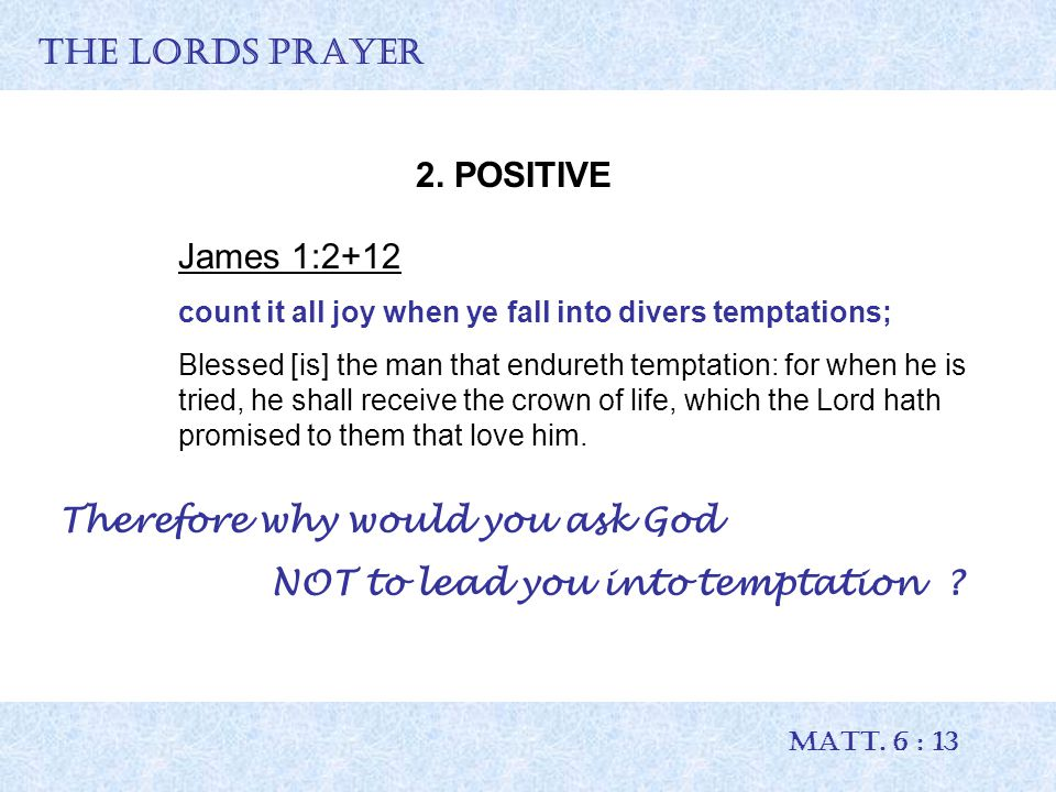 THE LORDS PRAYER MATT. 6 : 13 2.