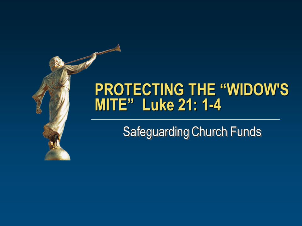 PROTECTING THE WIDOW S MITE Luke 21: 1-4 Safeguarding Church Funds
