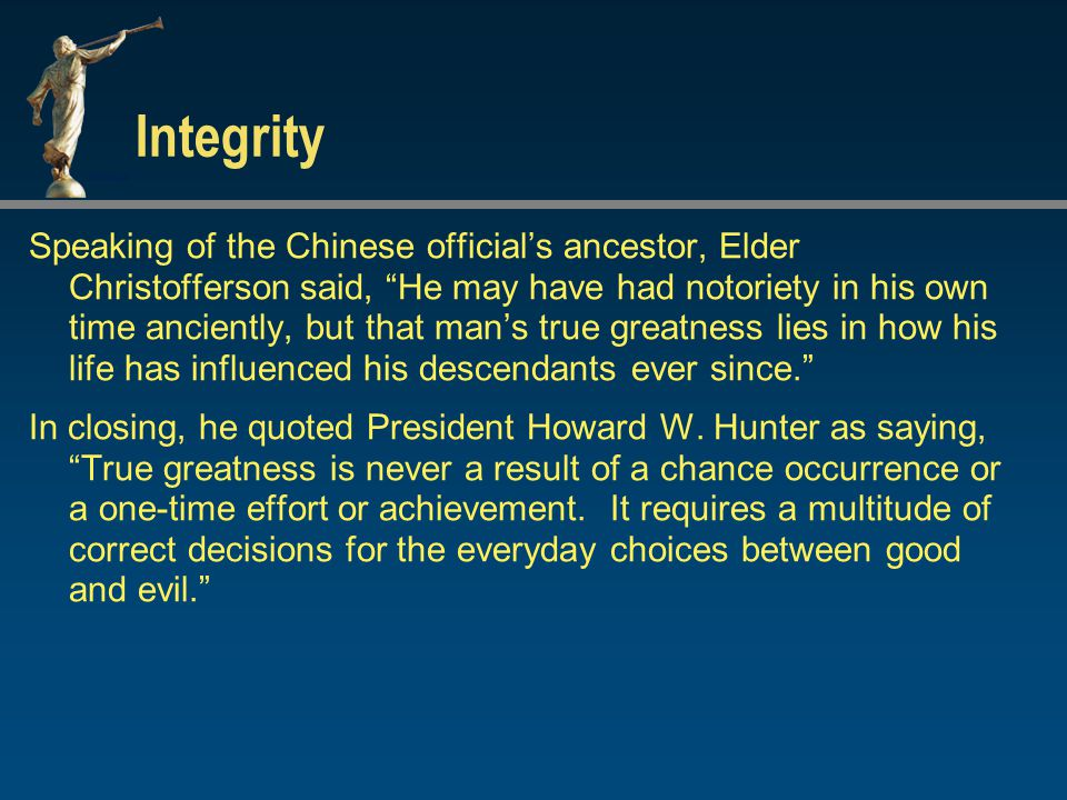 """Integrity Speaking of the Chinese official's ancestor, Elder Christofferson said, """"He may have had notoriety in his own time anciently, but that man's"""