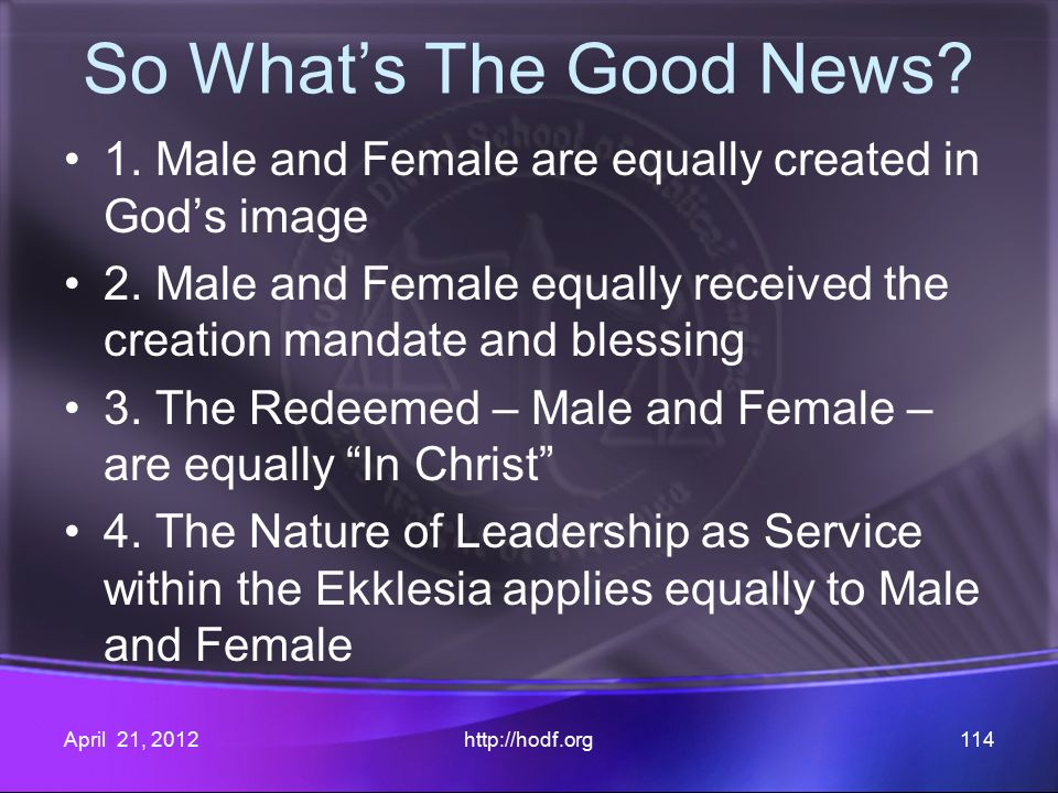 So What's The Good News? 1. Male and Female are equally created in God's image 2. Male and Female equally received the creation mandate and blessing 3