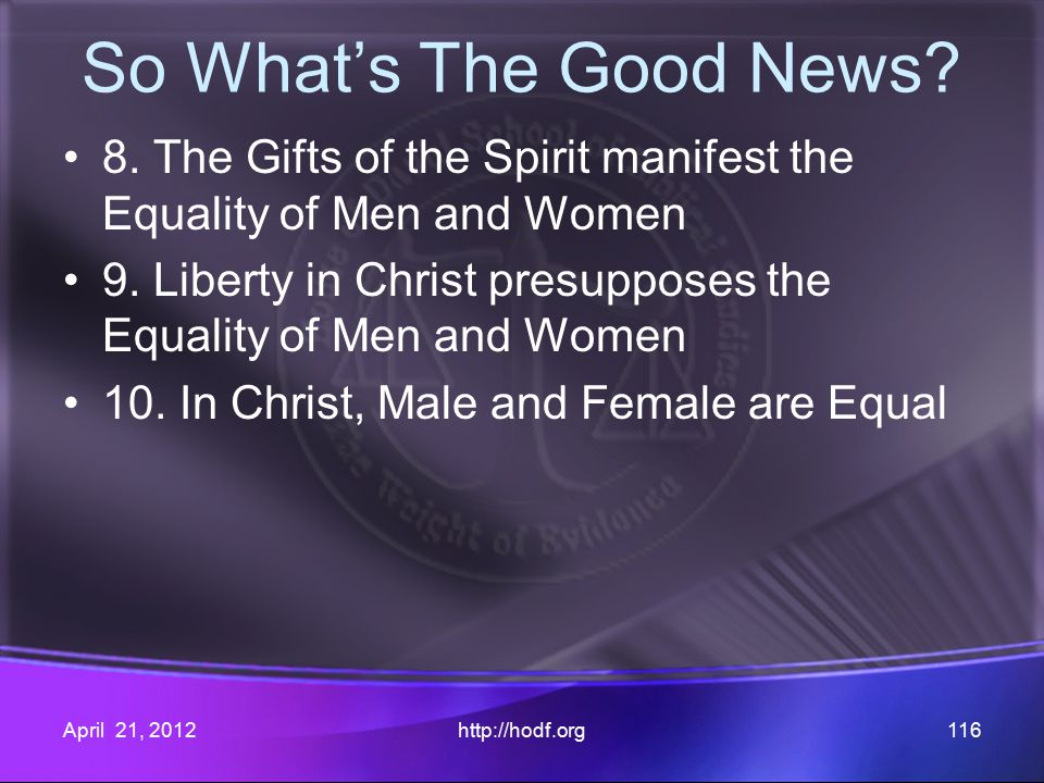 So What's The Good News. 8. The Gifts of the Spirit manifest the Equality of Men and Women 9.