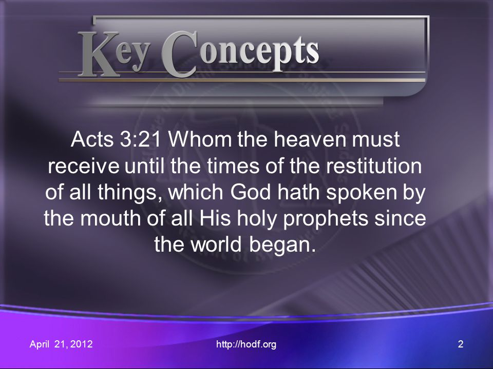 Acts 3:21 Whom the heaven must receive until the times of the restitution of all things, which God hath spoken by the mouth of all His holy prophets s