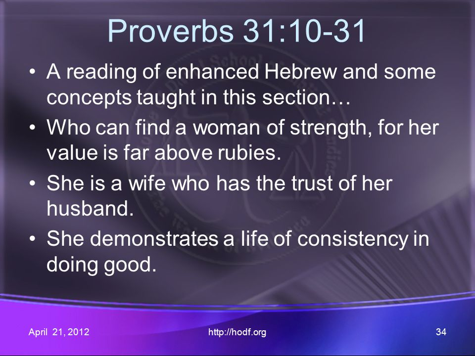 Proverbs 31:10-31 A reading of enhanced Hebrew and some concepts taught in this section… Who can find a woman of strength, for her value is far above rubies.