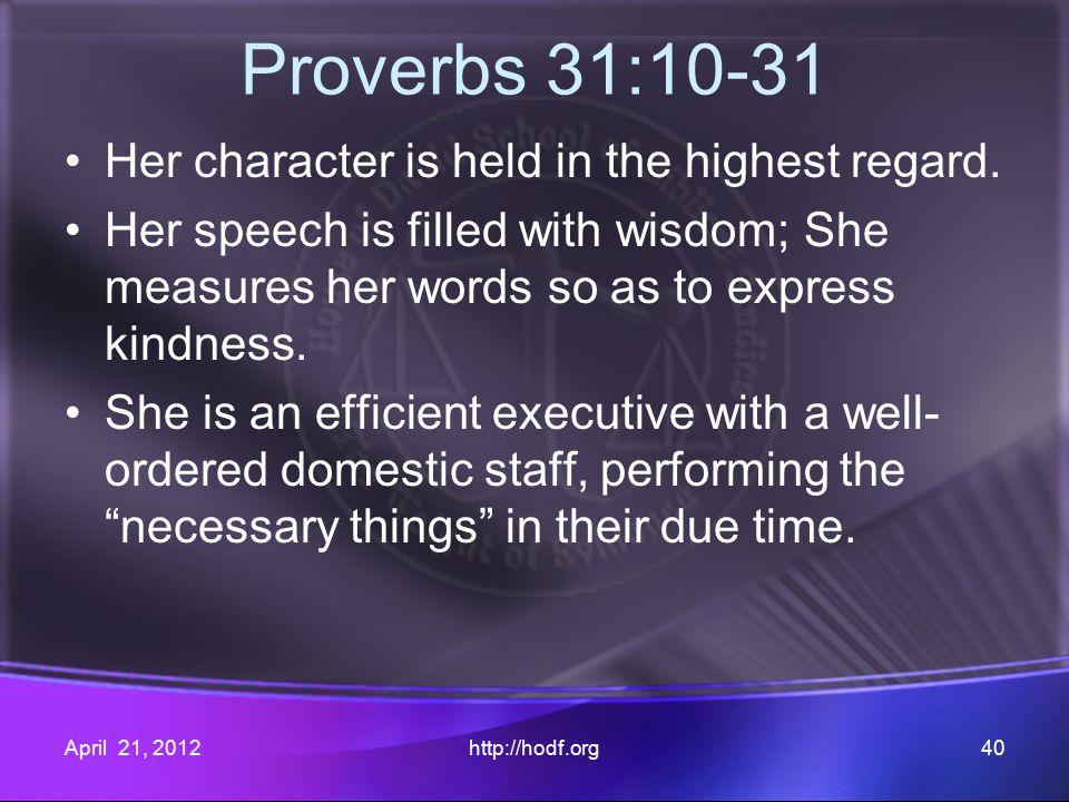 Proverbs 31:10-31 Her character is held in the highest regard.