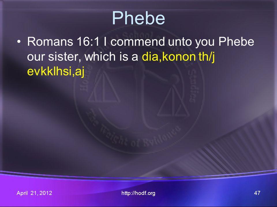 Phebe Romans 16:1 I commend unto you Phebe our sister, which is a dia,konon th/j evkklhsi,aj April 21, 2012http://hodf.org47