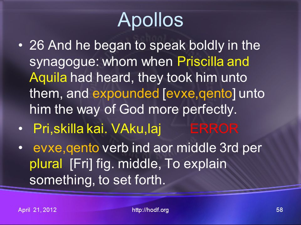 Apollos 26 And he began to speak boldly in the synagogue: whom when Priscilla and Aquila had heard, they took him unto them, and expounded [evxe,qento] unto him the way of God more perfectly.