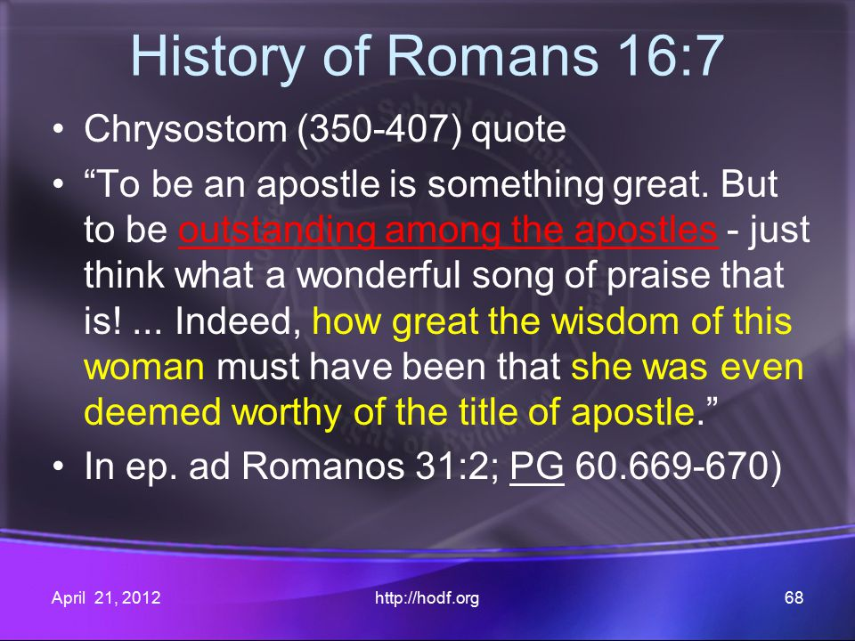 History of Romans 16:7 Chrysostom (350-407) quote To be an apostle is something great.