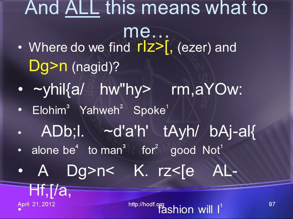 And ALL this means what to me… Where do we find rIz>[, (ezer) and Dg>n (nagid).