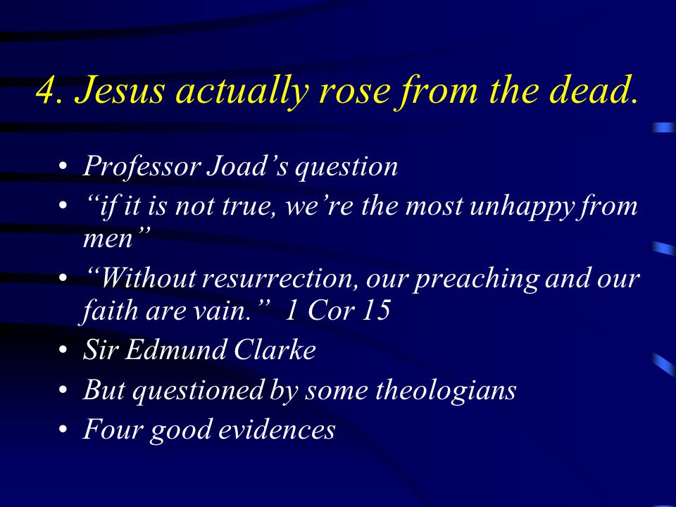 4. Jesus actually rose from the dead.
