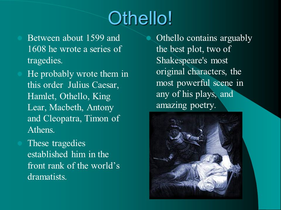 Othello. Between about 1599 and 1608 he wrote a series of tragedies.