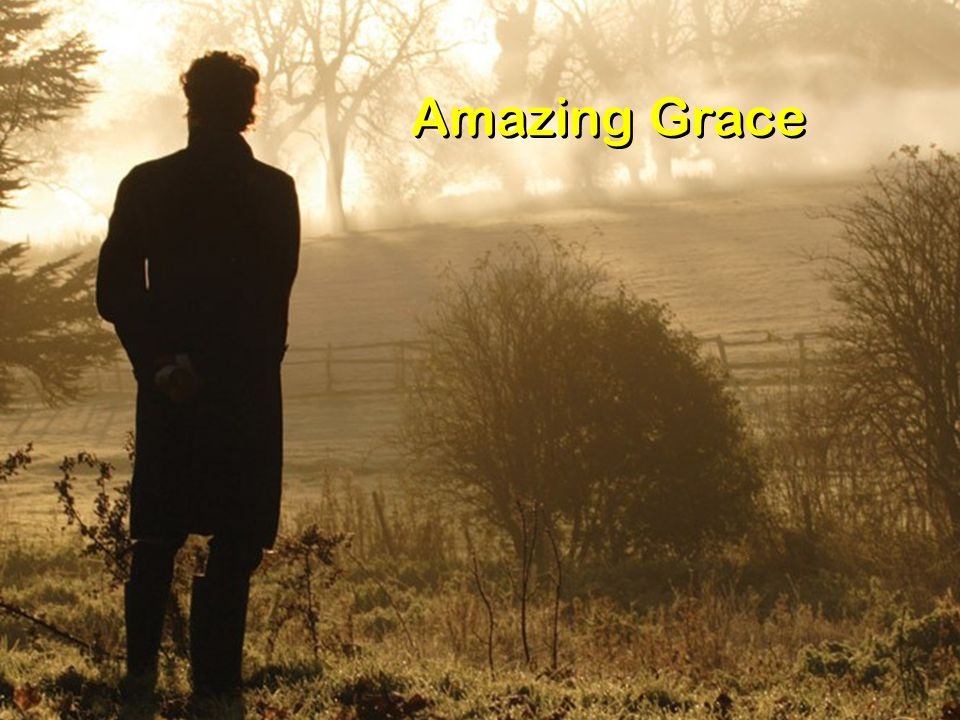 Amazing grace.How sweet the sound that saved a wretch like me.