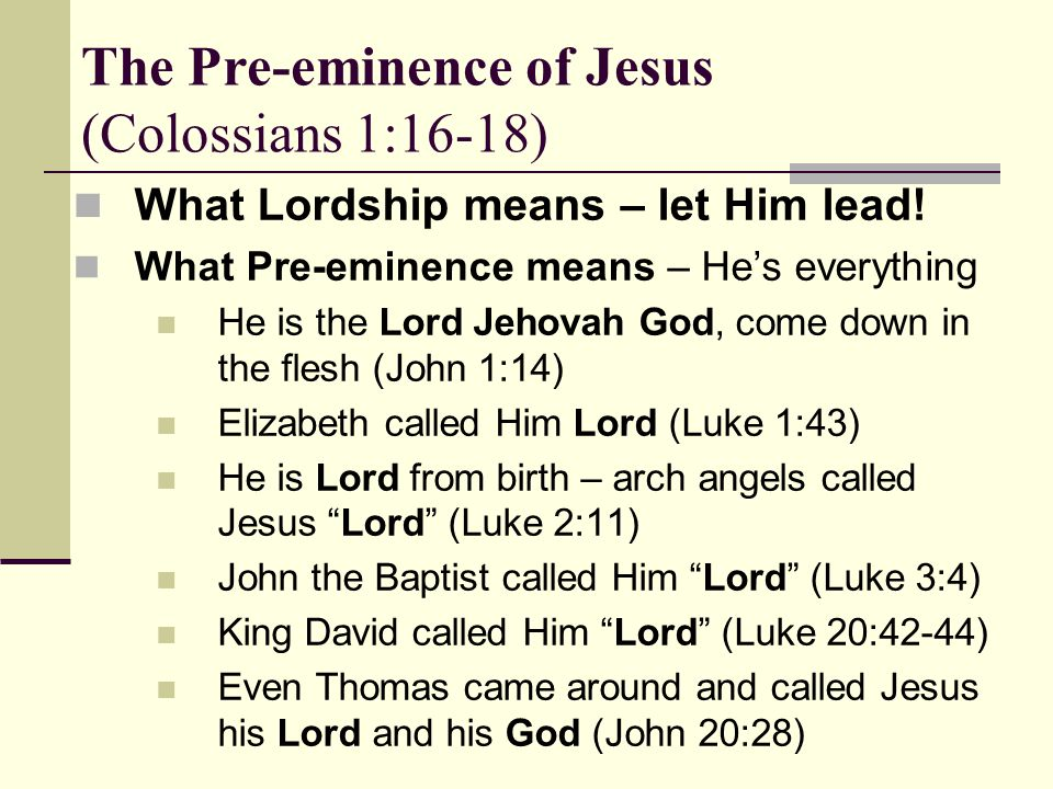 The Pre-eminence of Jesus (Colossians 1:16-18) What Lordship means – let Him lead.