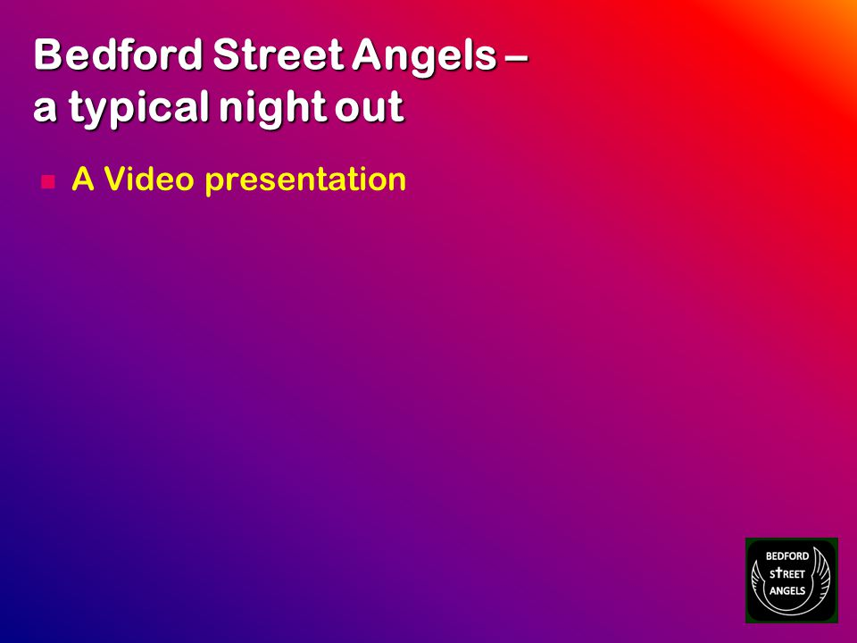 Bedford Street Angels – a typical night out A Video presentation
