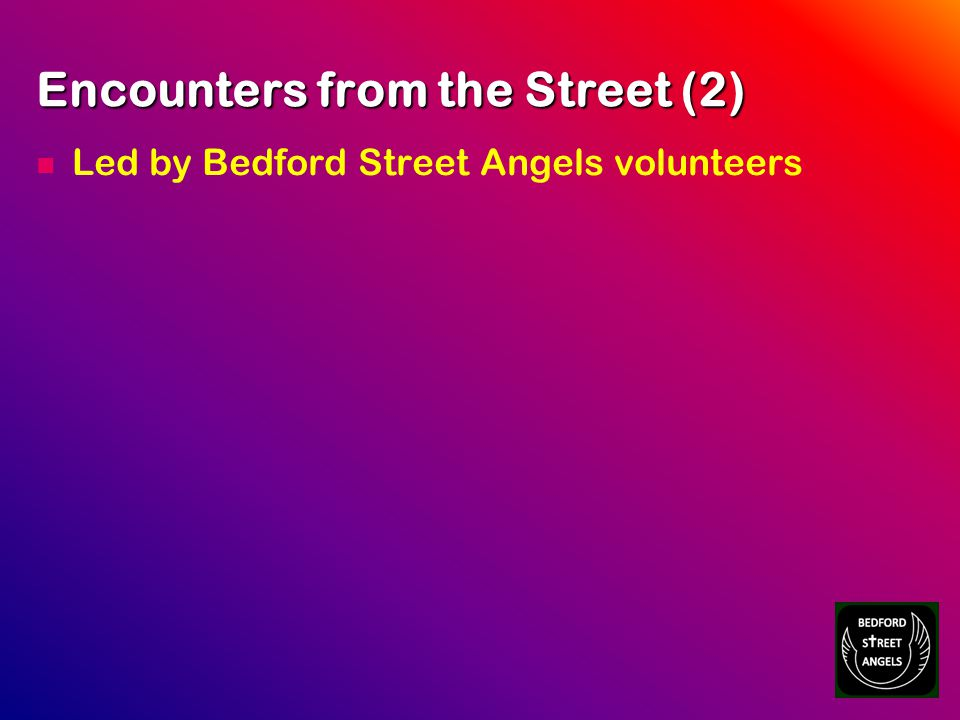 Encounters from the Street (2) Led by Bedford Street Angels volunteers