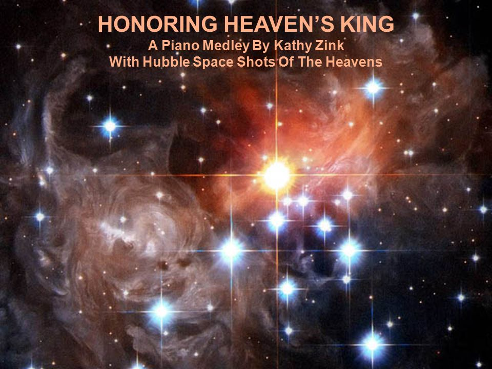 HONORING HEAVEN'S KING A Piano Medley By Kathy Zink With Hubble Space Shots Of The Heavens