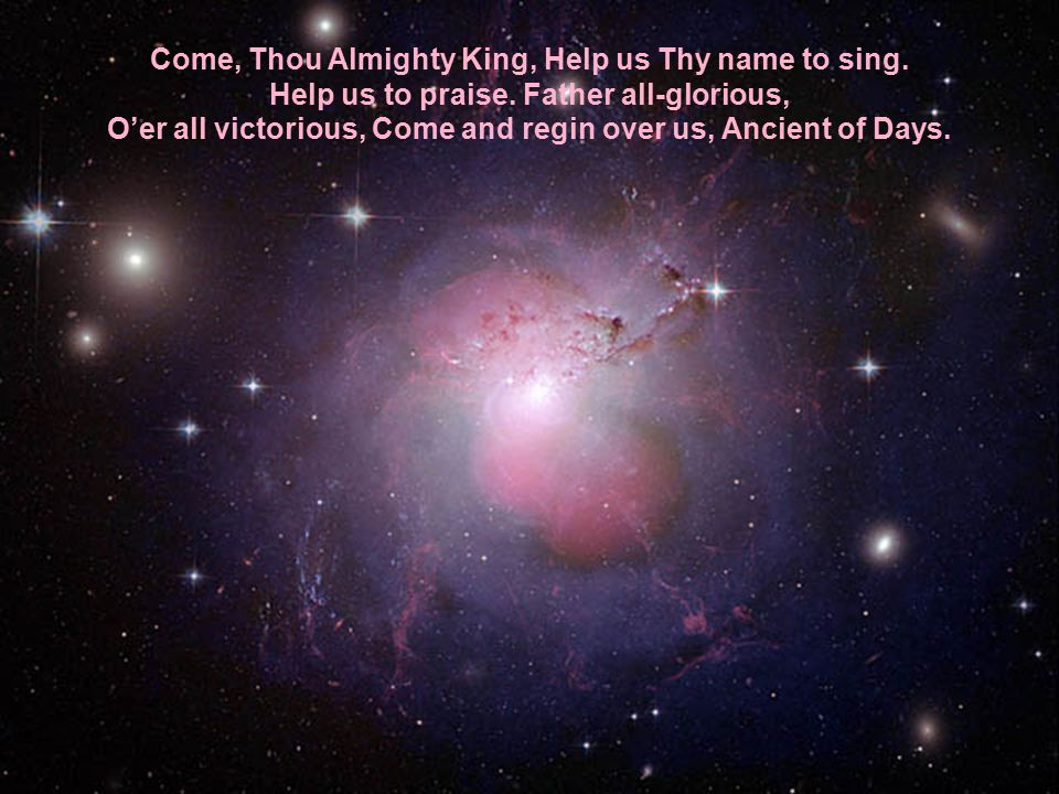 Come, Thou Almighty King, Help us Thy name to sing.