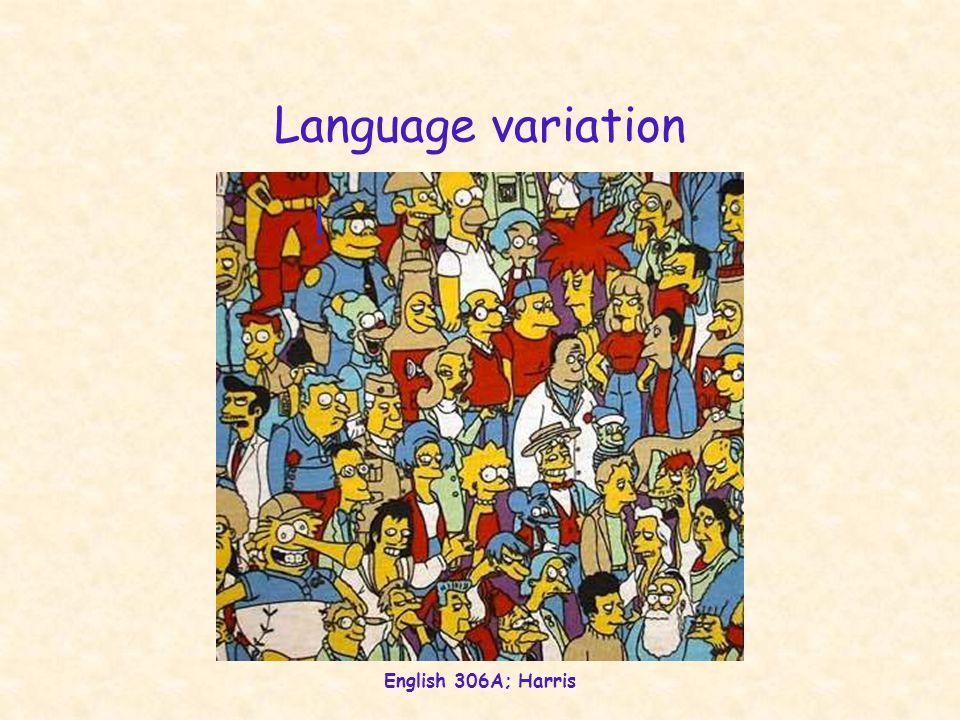 English 306A; Harris Language variation !