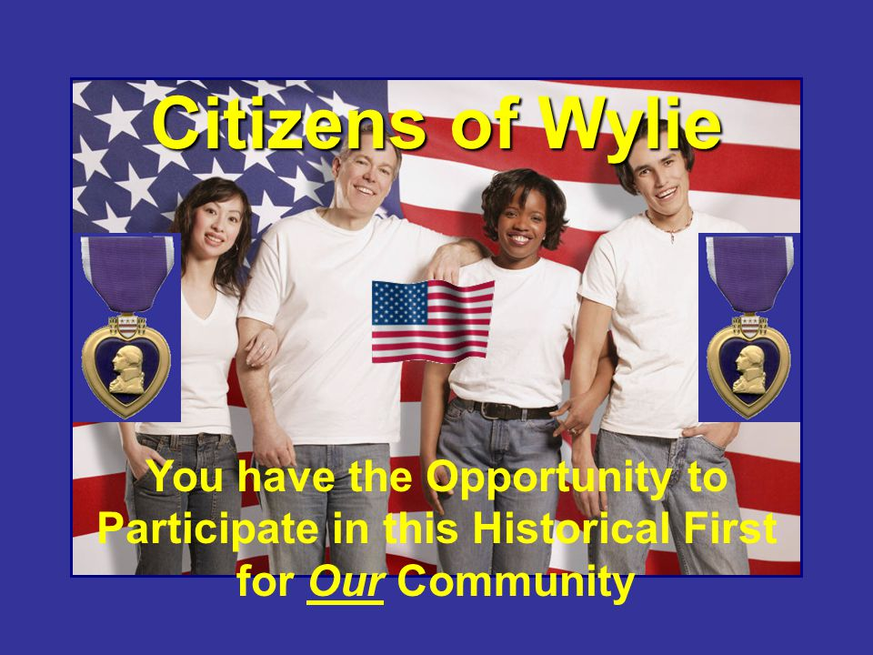 Citizens of Wylie You have the Opportunity to Participate in this Historical First for Our Community